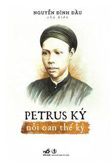 """Bìa cuốn sách """"Petrus Ký - nỗi oan thế kỷ"""""""